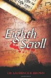 The Eighth Scroll by Dr. Laurence B. Brown