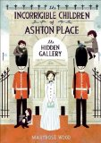 The Incorrigible Children of Ashton Place:  Book 2:  The Hidden Gallery by Maryrose Wood