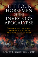 The Four Horsemen of the Investor's Apocalypse: The four evils that will crush your portfolio, and how to fight them